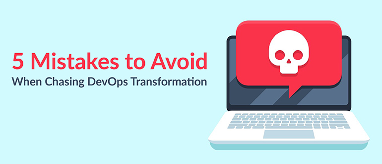 5 Mistakes to Avoid When Chasing DevOps Transformation