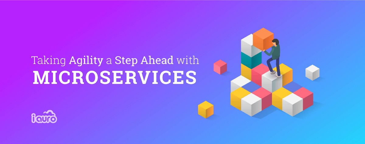 Taking Agility A Step Ahead with Microservices