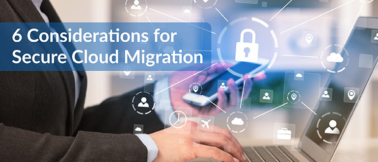 6 Considerations for Secure Cloud Migration