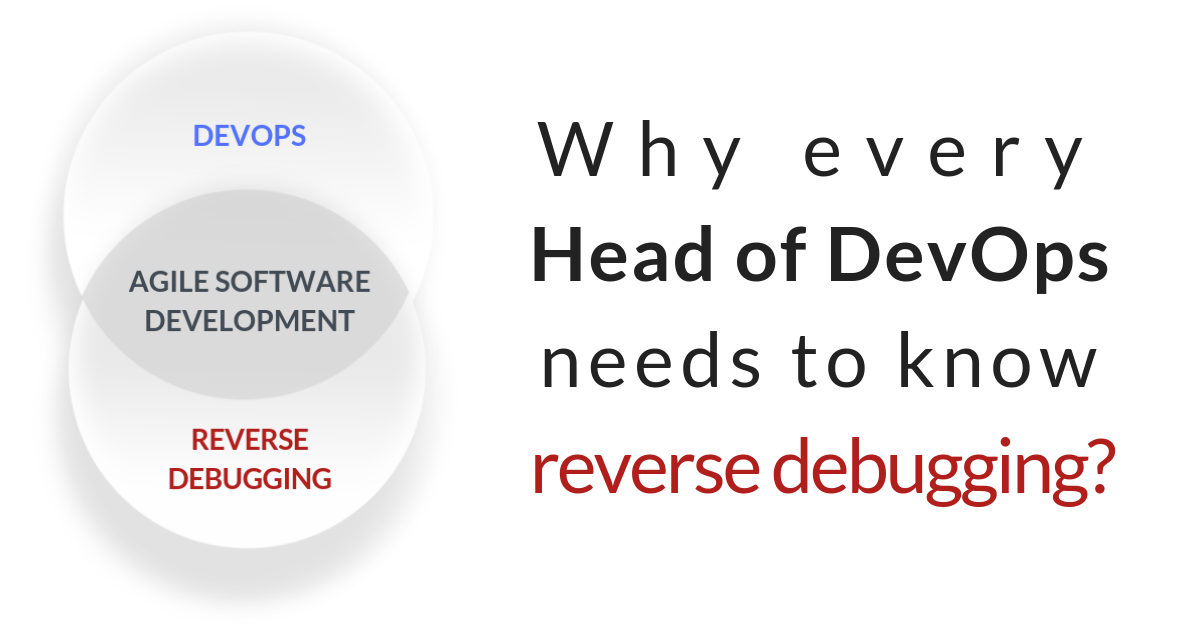Why every Head of DevOps needs to know reverse debugging?