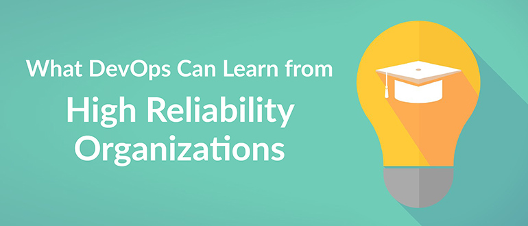 What DevOps Can Learn from High Reliability Organizations