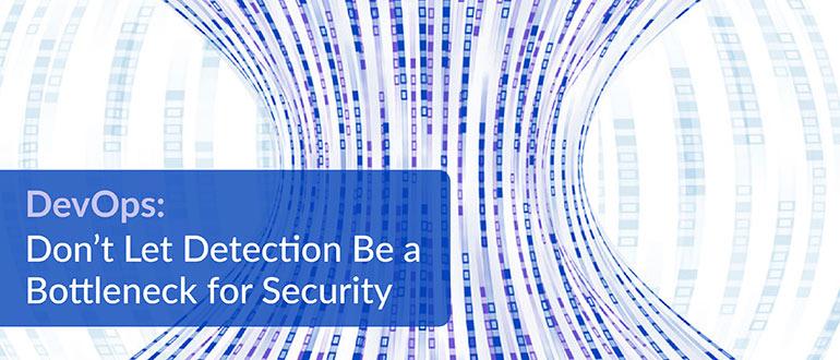 DevOps: Don't Let Detection Be a Bottleneck for Security