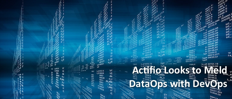 Actifio Looks to Meld DataOps with DevOps
