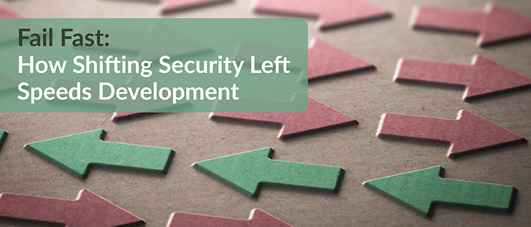 Fail Fast: How Shifting Security Left Speeds Development