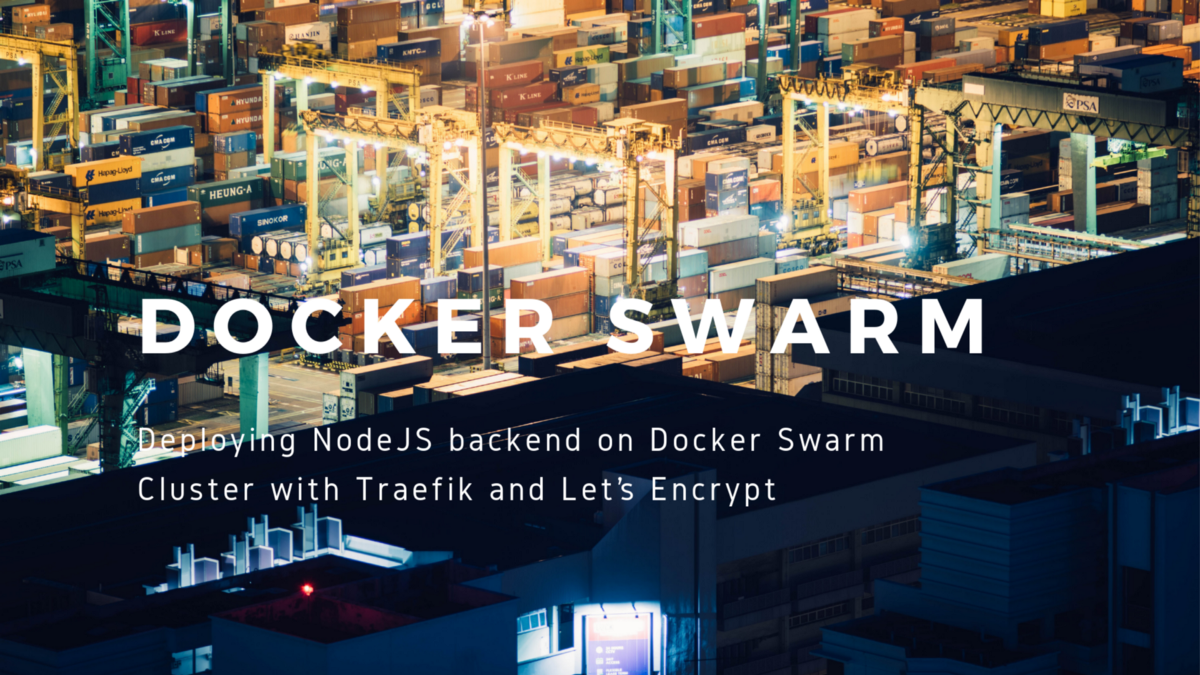 Deploying NodeJS backend on Docker Swarm cluster with Traefik and Let's Encrypt