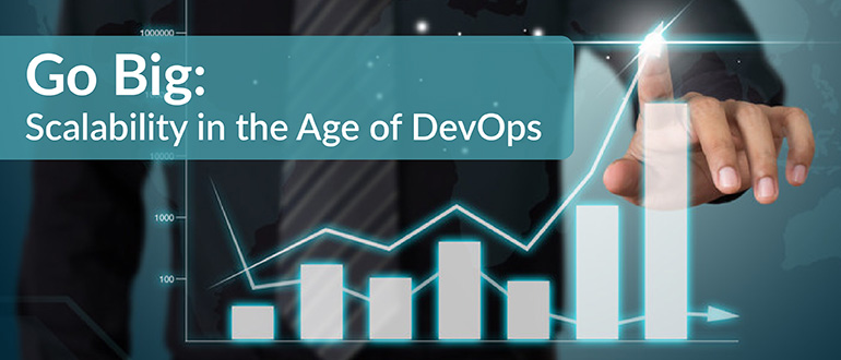 Go Big: Scalability in the Age of DevOps