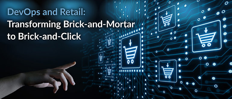 DevOps and Retail: Transforming Brick-and-Mortar to Brick-and-Click