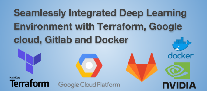 Seamlessly Integrated Deep Learning Environment with Terraform, Google cloud, Gitlab and Docker