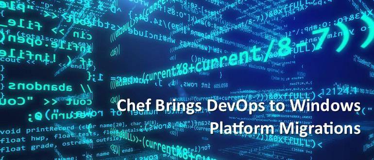 Chef Brings DevOps to Windows Platform Migrations