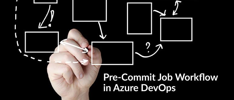 Pre-Commit Job Workflow in Azure DevOps