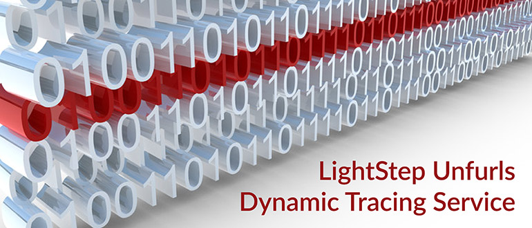LightStep Unfurls Dynamic Tracing Service