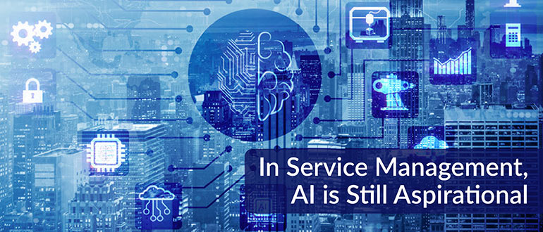 In Service Management, AI Is Still Aspirational