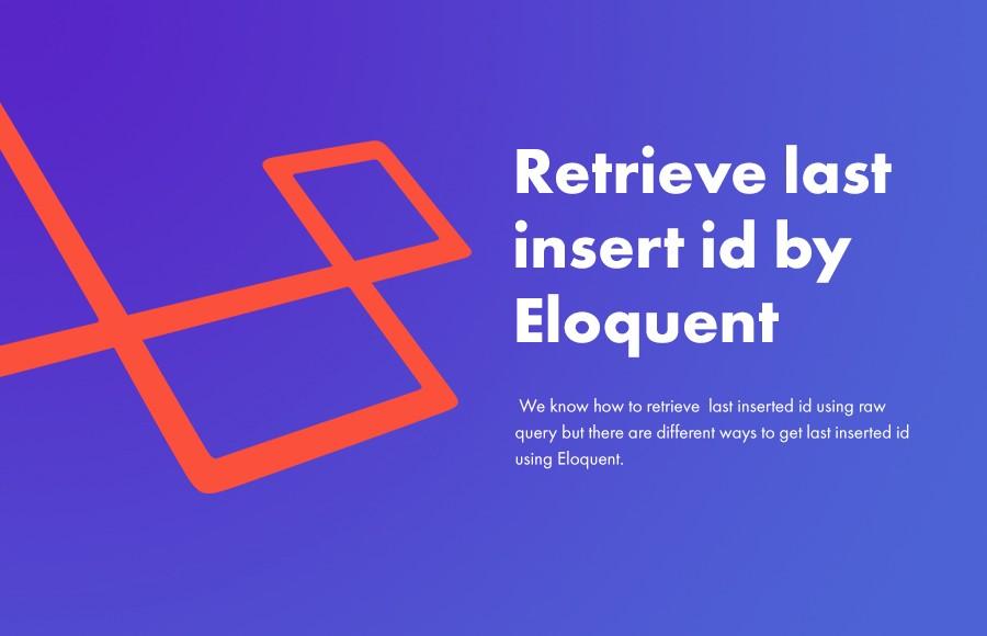 Retrieve last insert id by Eloquent in Laravel