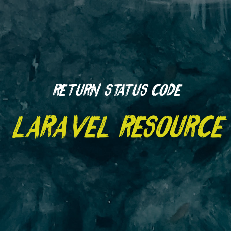 How to Return Status Code with Laravel Resource