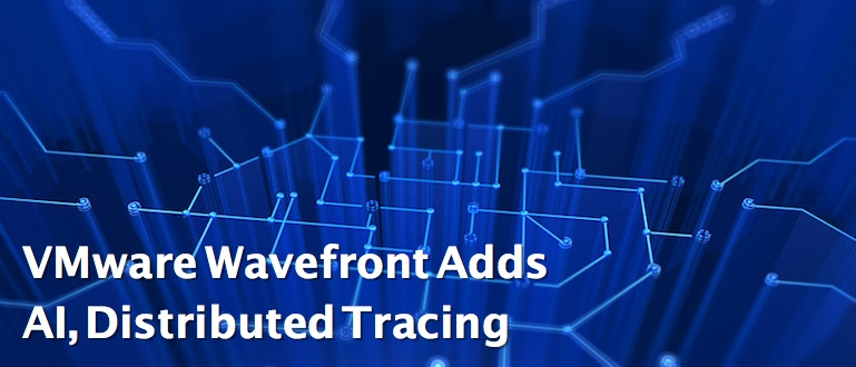 VMware Wavefront Adds AI, Distributed Tracing