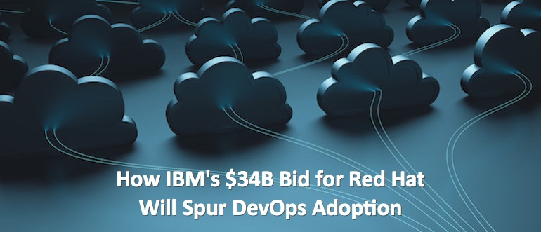How IBM's $34B Bid for Red Hat Will Spur DevOps Adoption