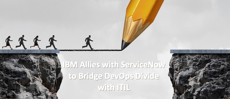 IBM Allies with ServiceNow to Bridge DevOps Divide with ITIL