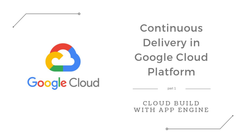 Continuous Delivery in Google Cloud Platform — Cloud Build with App Engine