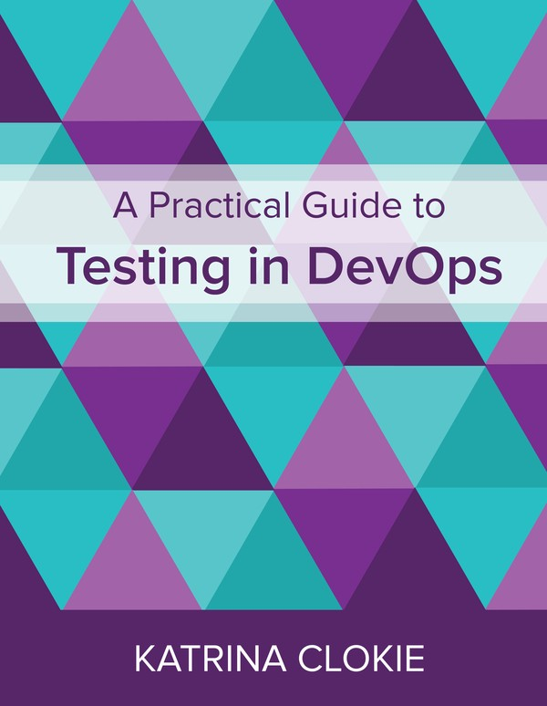 "A testing book that impressed me: ""A Practical Guide to Testing in DevOps"" by Katrina Clokie"