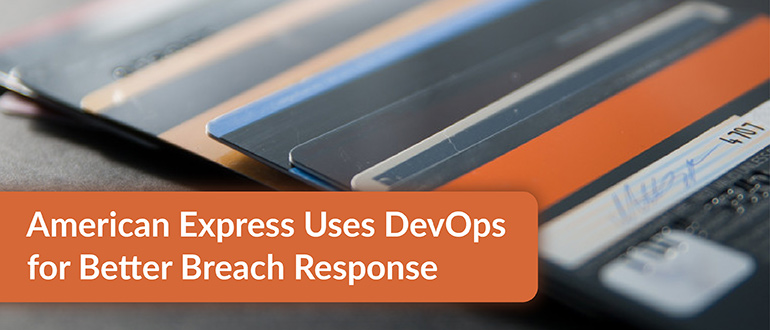 American Express Uses DevOps for Better Breach Response