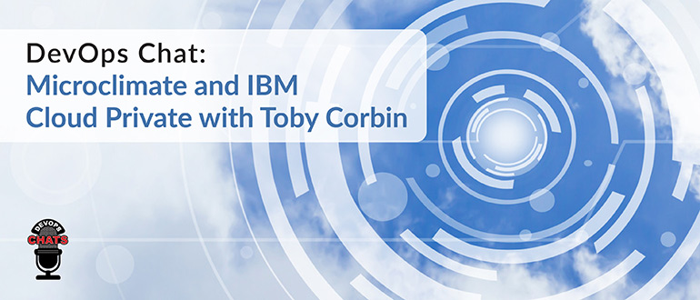 DevOps Chat: Microclimate and IBM Cloud Private with Toby Corbin