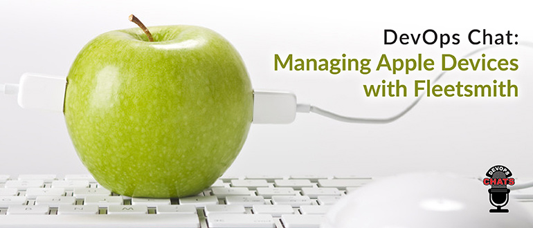 DevOps Chat: Managing Apple Devices with Fleetsmith