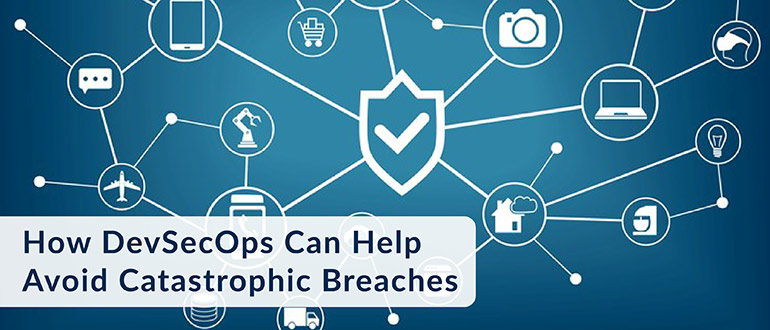 How DevSecOps Can Help Avoid Catastrophic Breaches