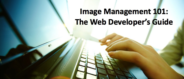 Image Management 101: The Web Developer's Guide