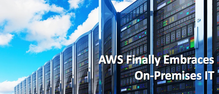 AWS Finally Embraces On-Premises IT