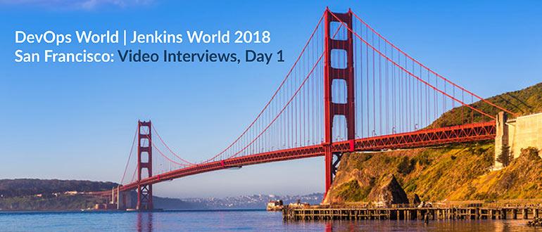 Jenkins World 2018 San Francisco: Video Interviews, Day 1 - DevOps.com