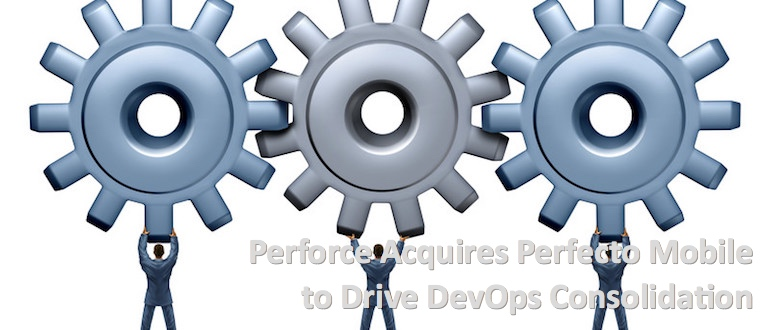Perforce Acquires Perfecto Mobile to Drive DevOps Consolidation