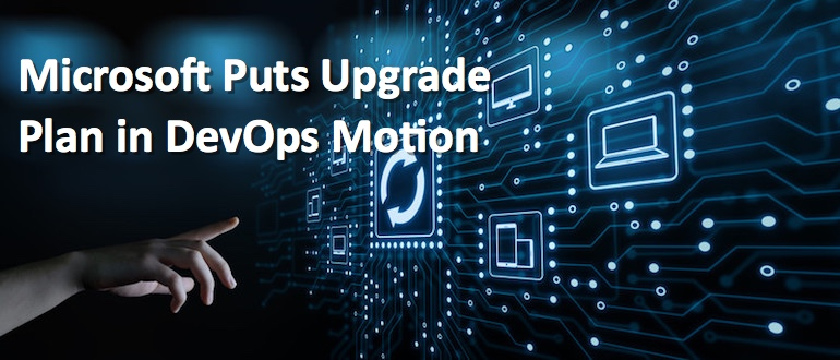 Microsoft Puts Upgrade Plan in DevOps Motion