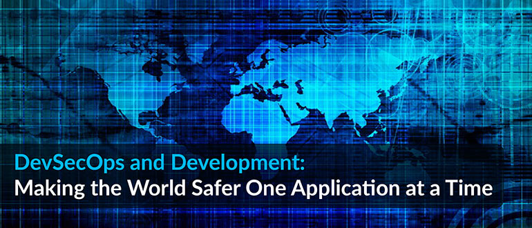 DevSecOps and Development: Making the World Safer One Application at a Time