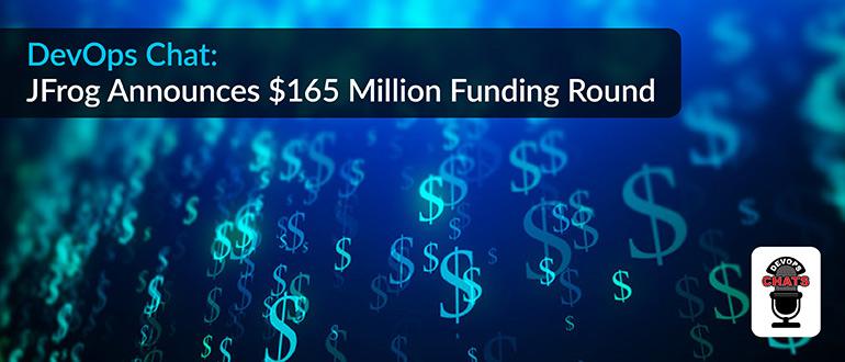 DevOps Chat: JFrog Announces $165 Million Funding Round