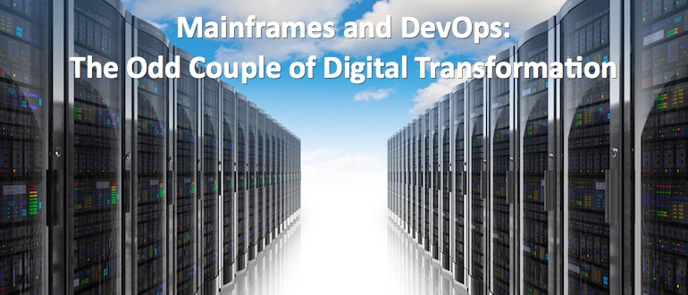 Mainframes and DevOps: The Odd Couple of Digital Transformation