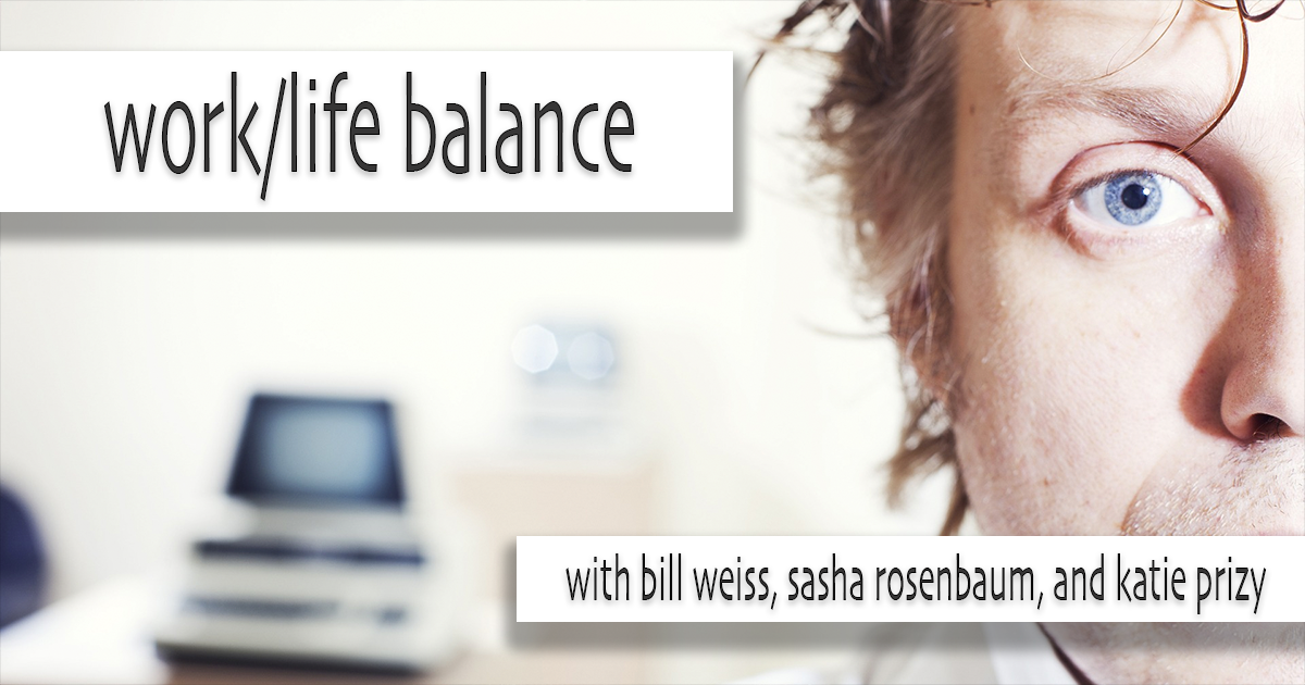 Life Balance With Sasha Rosenbaum, Bill Weiss, and Katie Prizy