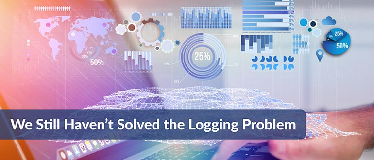 We Still Haven't Solved the Logging Problem